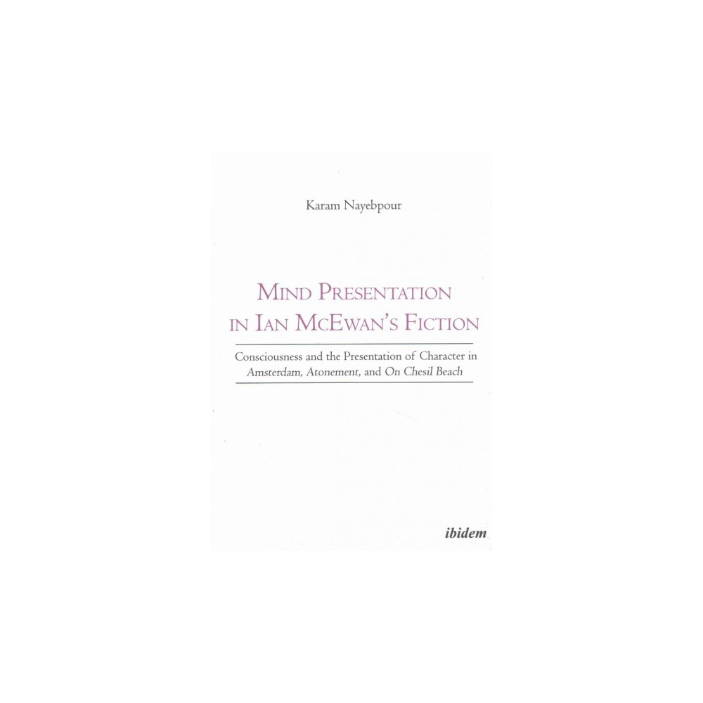 Mind Presentation in Ian McEwan's Fiction : Consciousness and the Presentation of Character in