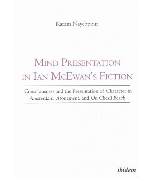 Mind Presentation in Ian McEwan's Fiction : Consciousness and the Presentation of Character in - image 1 of 1
