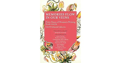 Memories Flow in Our Veins : Forty Years of Women's Writing from Calyx (Paperback) - image 1 of 1