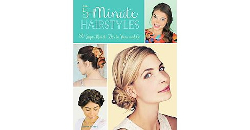 5-minute Hairstyles : 50 Super Quick 'dos to Wear and Go (Paperback) (Jenny Strebe) - image 1 of 1