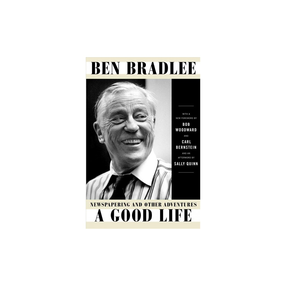 Good Life : Newspapering and Other Adventures (Reprint) (Paperback) (Ben Bradlee)