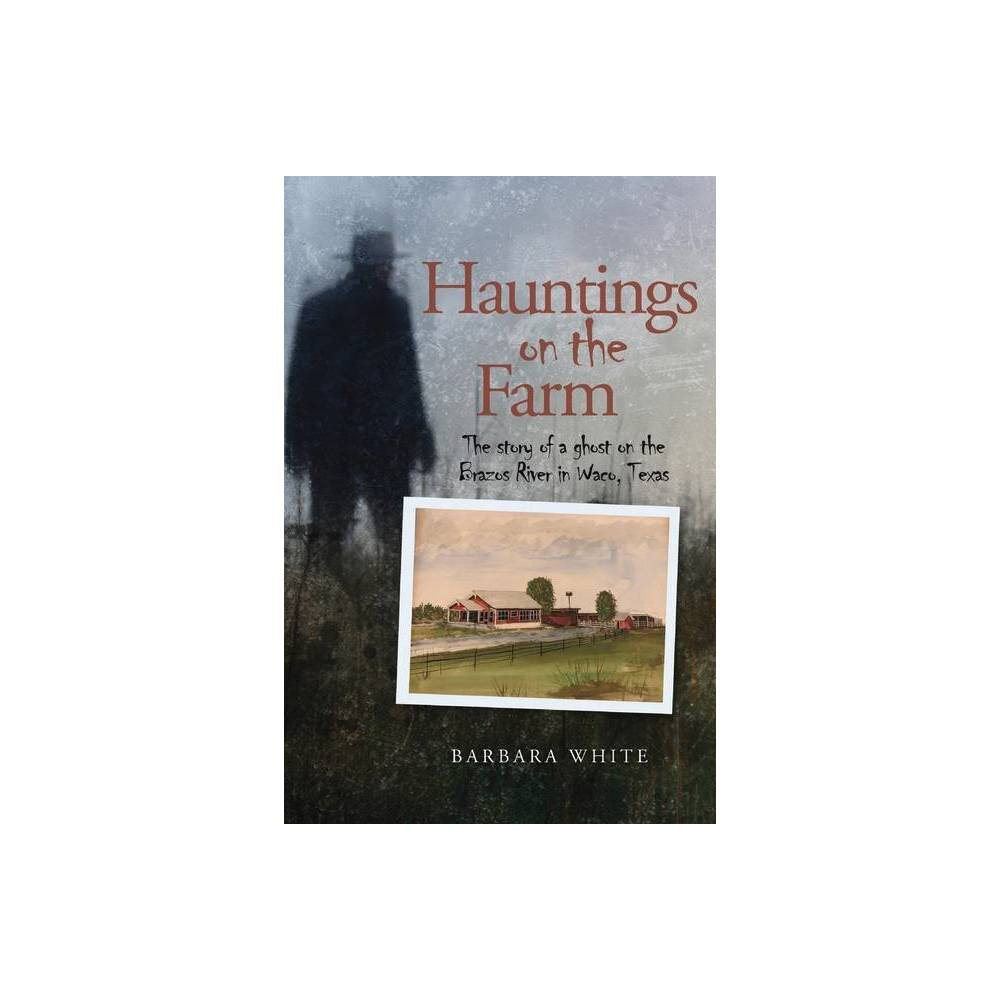 Hauntings On The Farm By Barbara White Paperback