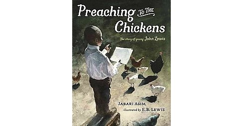 Preaching to the Chickens : The Story of Young John Lewis (School And Library) (Jabari Asim) - image 1 of 1