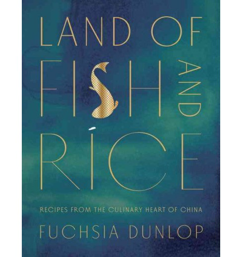 Land of Fish and Rice : Recipes from the Culinary Heart of China (Hardcover) (Fuchsia Dunlop) - image 1 of 1