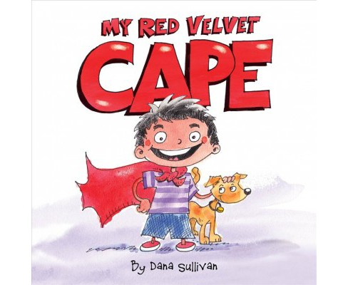 My Red Velvet Cape -  by Dana Sullivan (School And Library) - image 1 of 1