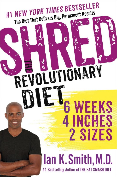 Shred: The Revolutionary Diet: 6 Weeks 4 Inches 2 Sizes (Paperback) by Ian K. Smith M.D. - image 1 of 1