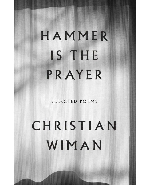 Hammer Is the Prayer : Selected Poems (Reprint) (Paperback) (Christian Wiman) - image 1 of 1