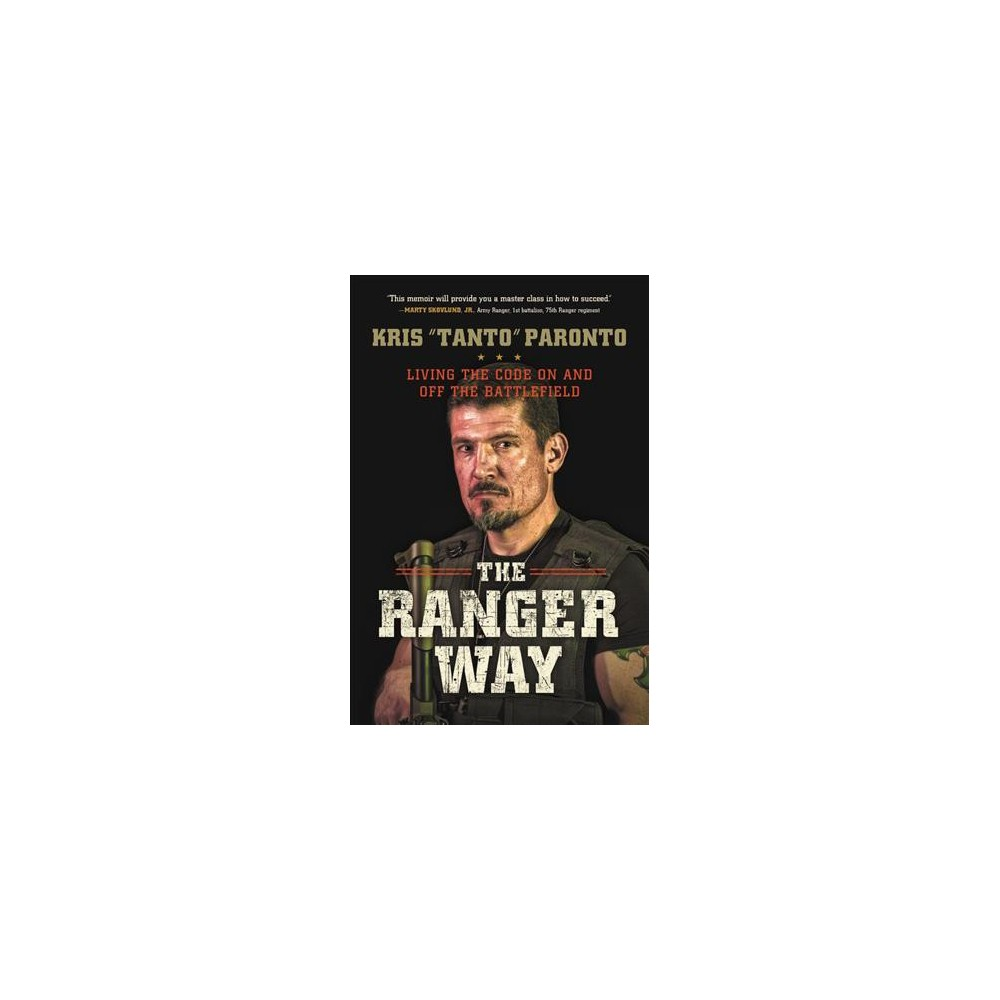 Ranger Way : Living the Code on and Off the Battlefield - Reprint by Kris Paronto (Paperback)