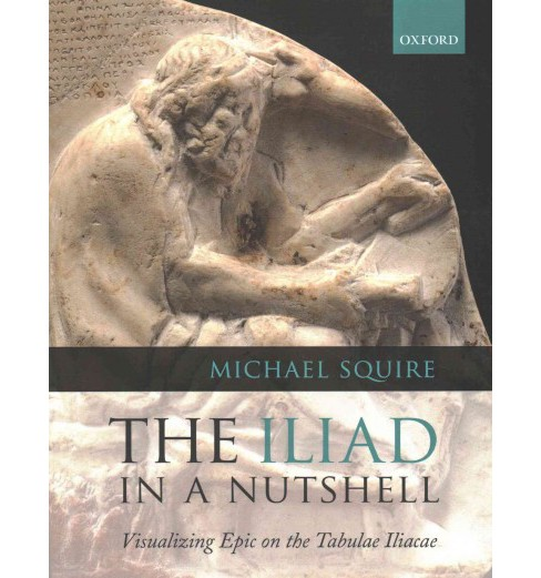 Iliad in a Nutshell : Visualizing Epic on the Tabulae Iliacae (Reprint) (Paperback) (Michael Squire) - image 1 of 1