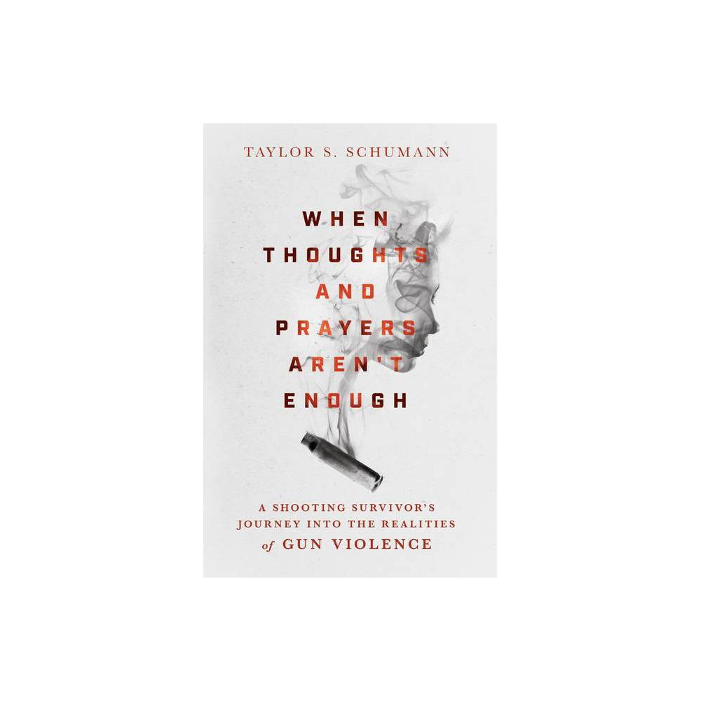 When Thoughts And Prayers Aren T Enough By Taylor S Schumann Hardcover
