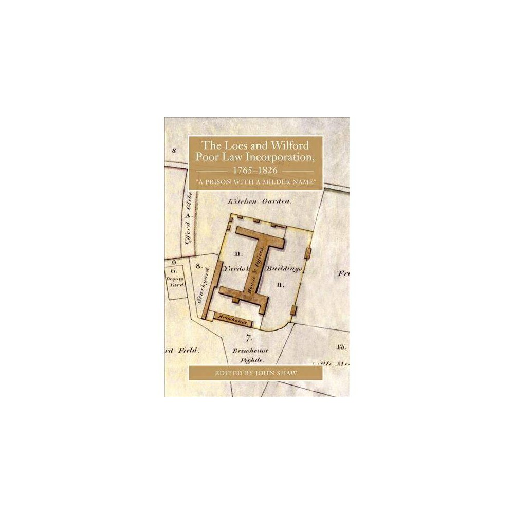 Loes and Wilford Poor Law Incorporation 1765-1826 : A Prison With a Milder Name - (Hardcover)