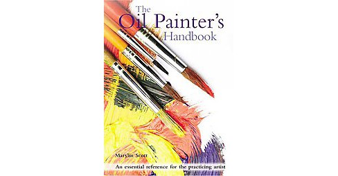 Oil Painter's Handbook : An Essential Reference for the Practicing Artist (Paperback) (Marylin Scott) - image 1 of 1