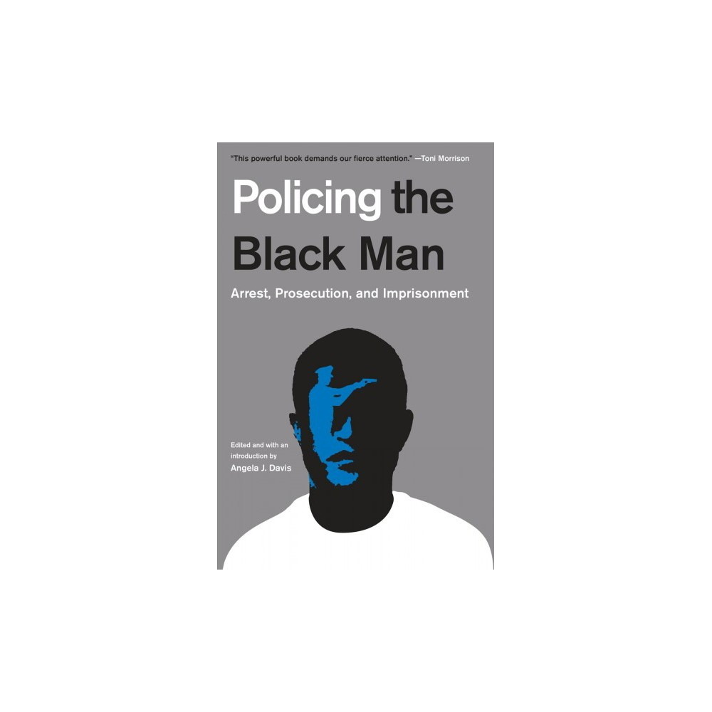 Policing the Black Man : Arrest, Prosecution, and Imprisonment - Reprint (Paperback)