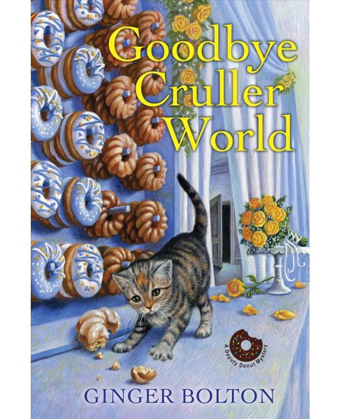 Goodbye Cruller World -  (Deputy Donut Mystery) by Ginger Bolton (Paperback) - image 1 of 1