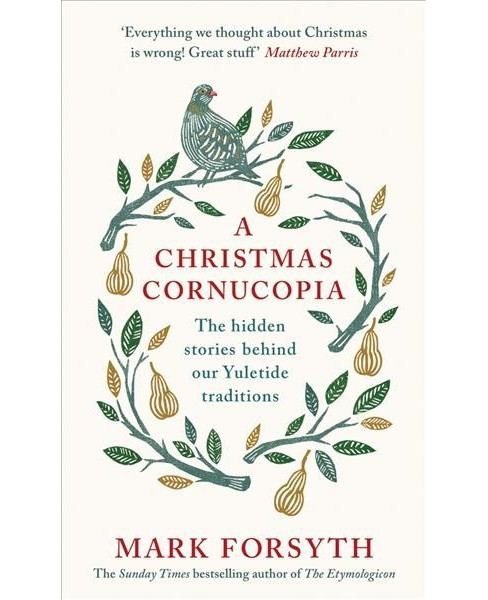 Christmas Cornucopia : The Hidden Stories Behind Our Yuletide Traditions (Hardcover) (Mark Forsyth) - image 1 of 1