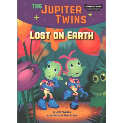 Lost on Earth (Book 2) - (Funny Bone Books (TM) First Chapters -- The Jupiter Twins) by  Jeff Dinardo - image 1 of 1