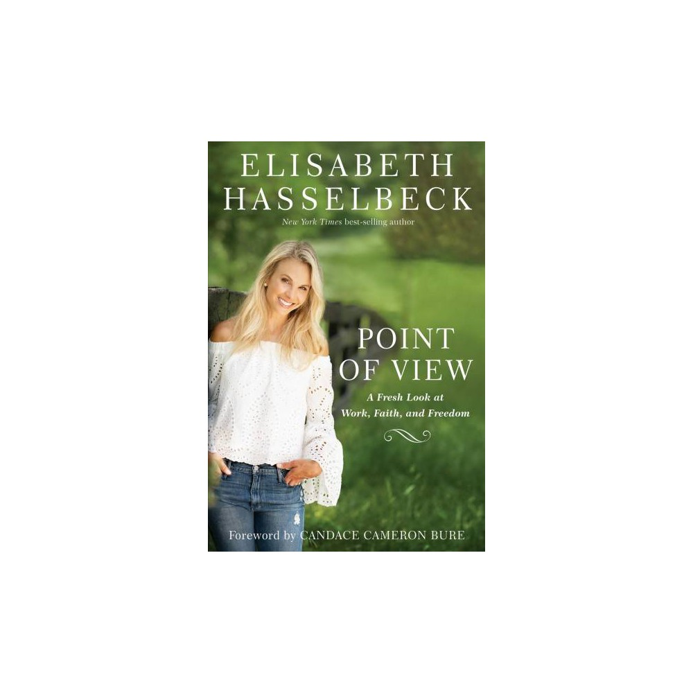 Point of View : A Fresh Look at Work, Faith, and Freedom - by Elisabeth Hasselbeck (Hardcover)