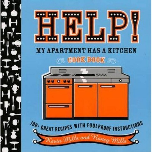 Help! My Apartment Has a Kitchen Cookbook - by  Nancy Mills & Kevin Mills (Paperback) - image 1 of 1