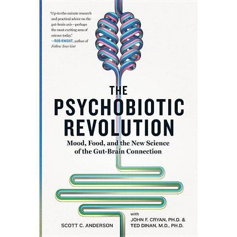 The Psychobiotic Revolution - by  Scott C Anderson & John F Cryan & Ted Dinan (Hardcover) - image 1 of 1