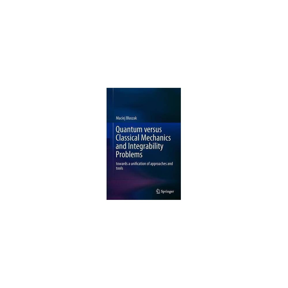 Quantum Versus Classical Mechanics and Integrability Problems - by Maciej Blaszak (Hardcover)