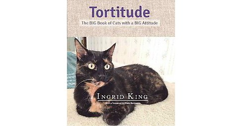 Tortitude : The BIG Book of Cats With a BIG Attitude (Hardcover) (Ingrid King) - image 1 of 1