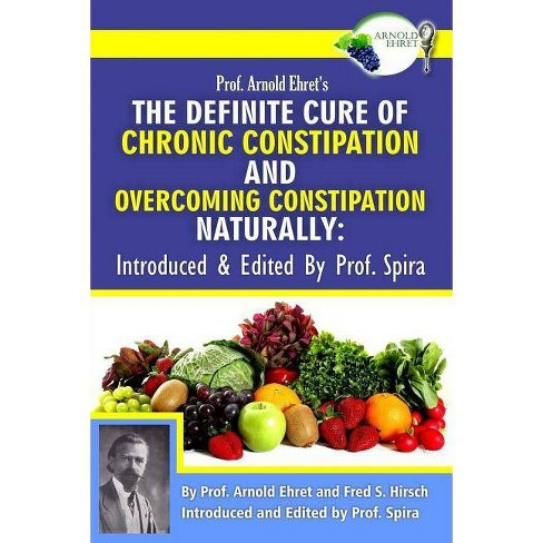 Prof  Arnold Ehret's the Definite Cure of Chronic Constipation and  Overcoming Constipation Naturally