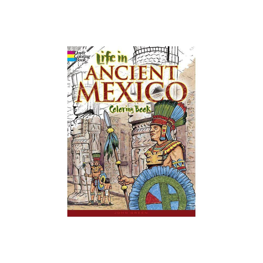 Life In Ancient Mexico Coloring Book Dover History Coloring Book By John Green Paperback