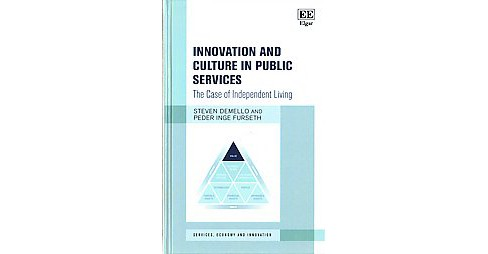 Innovation and Culture in Public Services : The Case of Independent Living (Hardcover) (Steven Demello & - image 1 of 1
