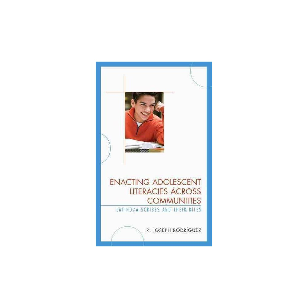 Enacting Adolescent Literacies Across Communities : Latino/A Scribes and Their Rites - (Paperback)