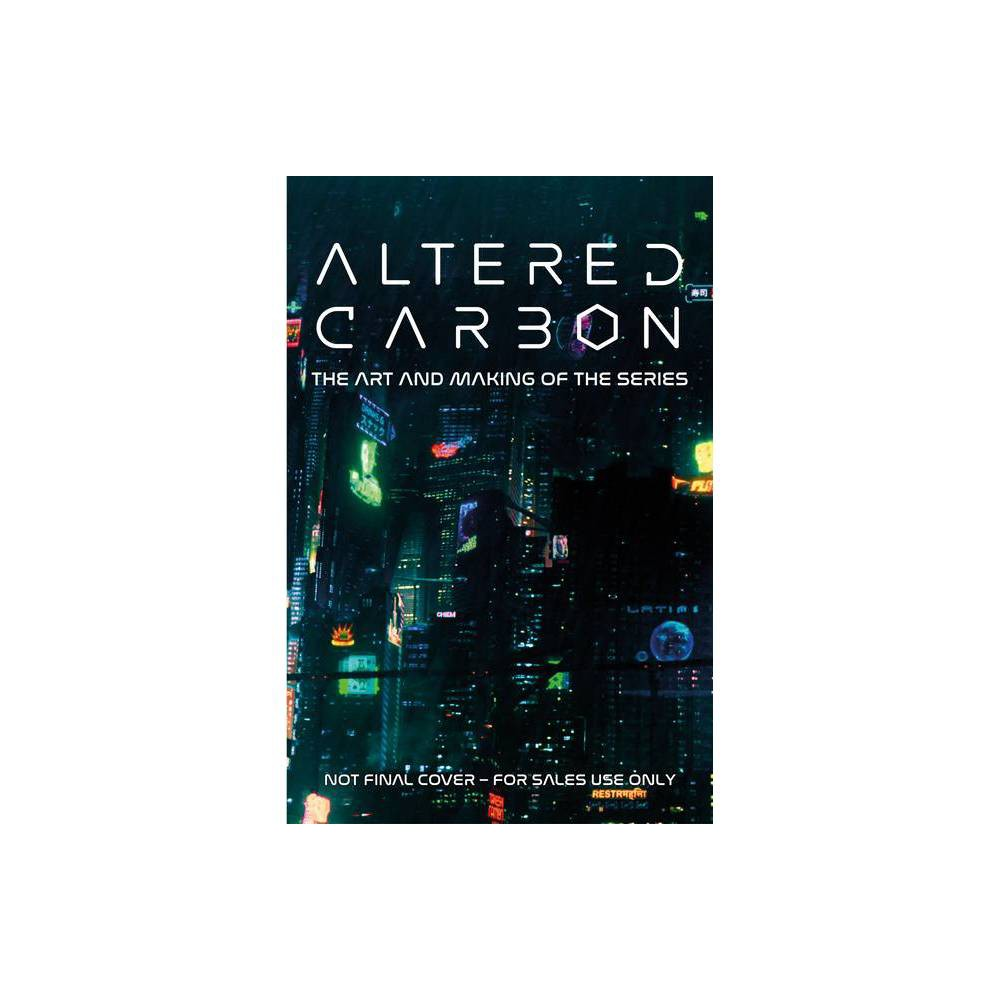 Altered Carbon The Art And Making Of The Series By Abbie Bernstein Hardcover