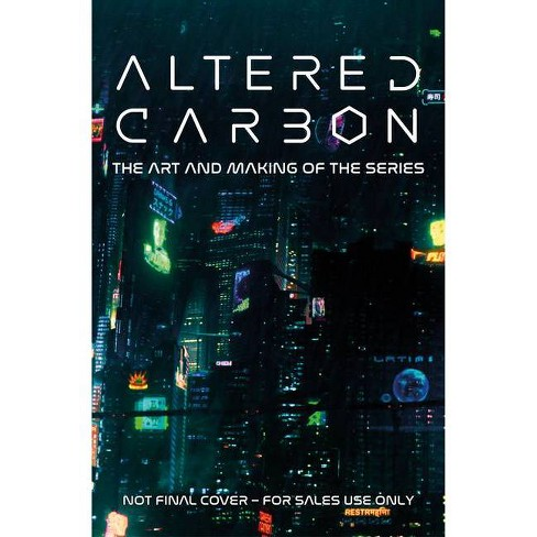Altered Carbon: The Art and Making of the Series - by  Abbie Bernstein (Hardcover) - image 1 of 1