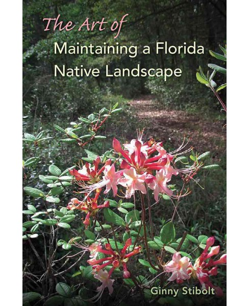 Art of Maintaining a Florida Native Landscape (Paperback) (Ginny Stibolt) - image 1 of 1