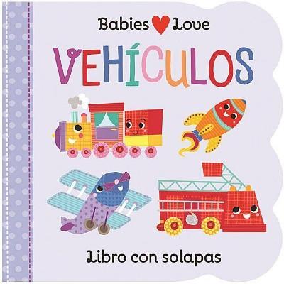 Babies Love Vehículos - by Scarlett Wing (Board Book)