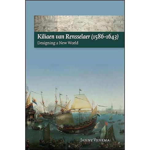 Kiliaen Van Rensselaer (1586-1643) - by  Janny Venema (Paperback) - image 1 of 1