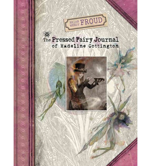 Pressed Fairy Journal of Madeline Cottington (Hardcover) (Wendy Froud) - image 1 of 1