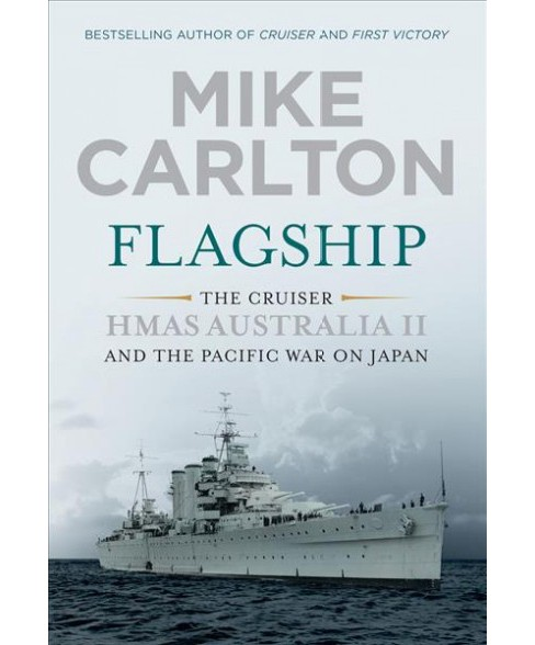 Flagship : The Cruiser HMAS Australia II and the Pacific War on Japan (Hardcover) (Mike Carlton) - image 1 of 1