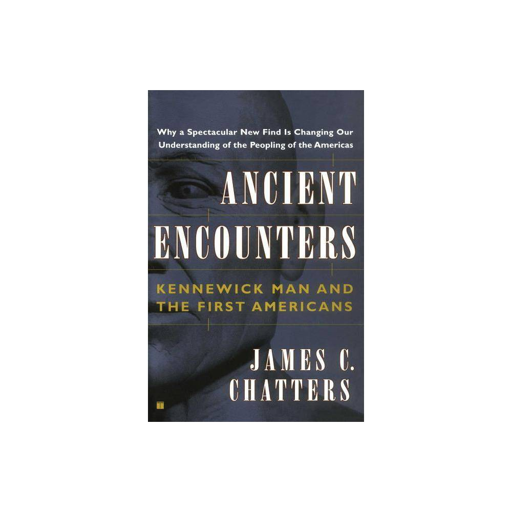 Ancient Encounters By James C Chatters Paperback