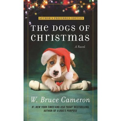 The Dogs of Christmas - by  W Bruce Cameron (Paperback)
