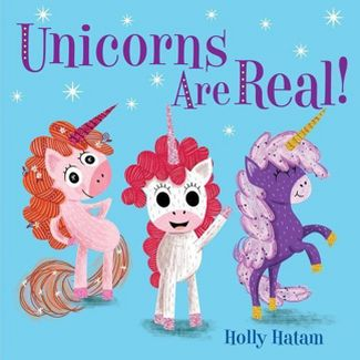 Unicorns Are Real! -  (Mythical Creatures Are Real!) by Holly Hatam (Hardcover)