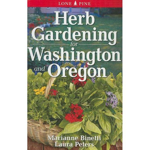Herb Gardening for Washington and Oregon - by  Marianne Binetti & Laura Peters (Paperback) - image 1 of 1