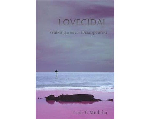 Lovecidal : Walking With the Disappeared (Paperback) (Trinh T. Minh-Ha) - image 1 of 1