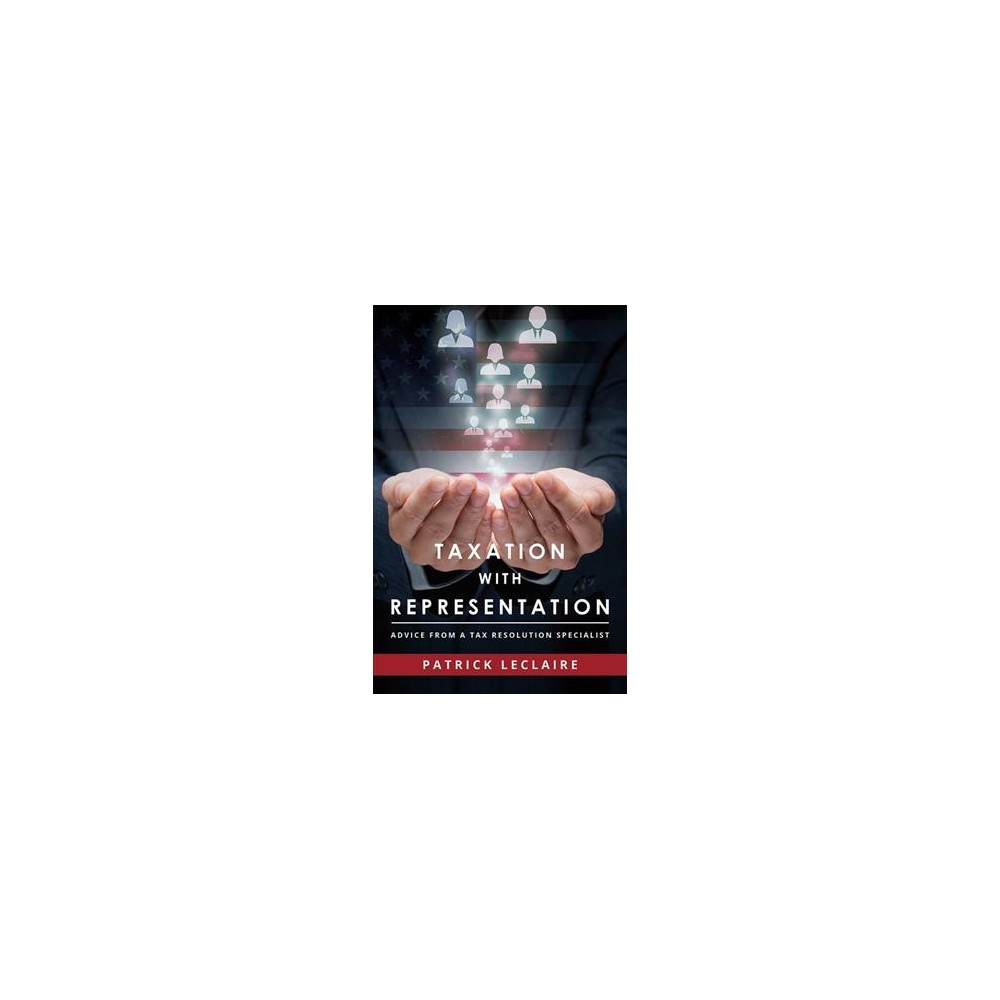 Taxation with Representation : Advice from a Tax Resolution Specialist (Paperback) (Patrick Leclaire)