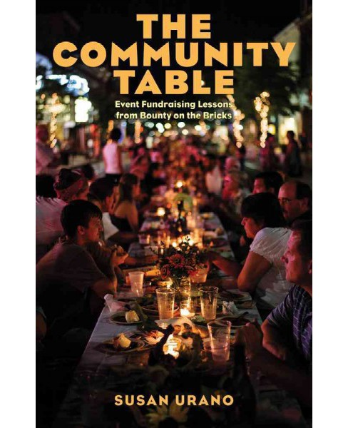Community Table : Effective Fundraising Through Events -  by Susan Urano (Paperback) - image 1 of 1