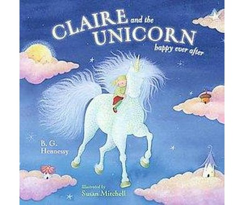 Claire And the Unicorn : Happy Ever After (School And Library) (B. G. Hennessy) - image 1 of 1
