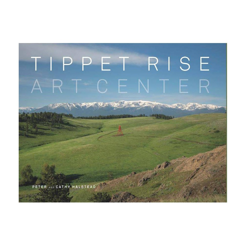 Tippet Rise Art Center By Peter Halstead Cathy Halstead Hardcover
