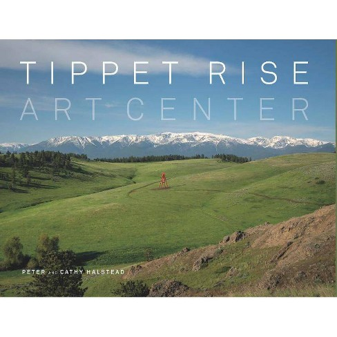 Tippet Rise Art Center - by  Peter Halstead & Cathy Halstead (Hardcover) - image 1 of 1