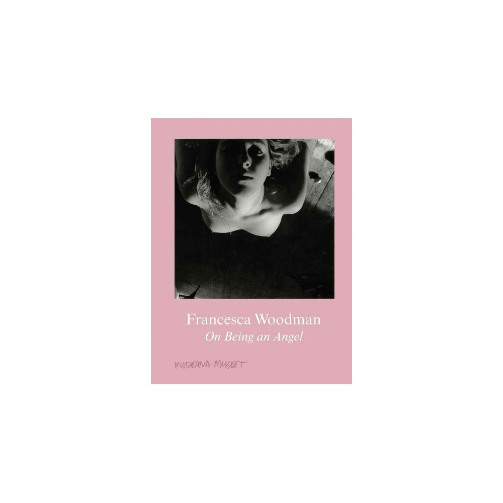 Francesca Woodman : On Being an Angel (Hardcover) (Anna Tellgren & Anna-Karin Palm & George Woodman)
