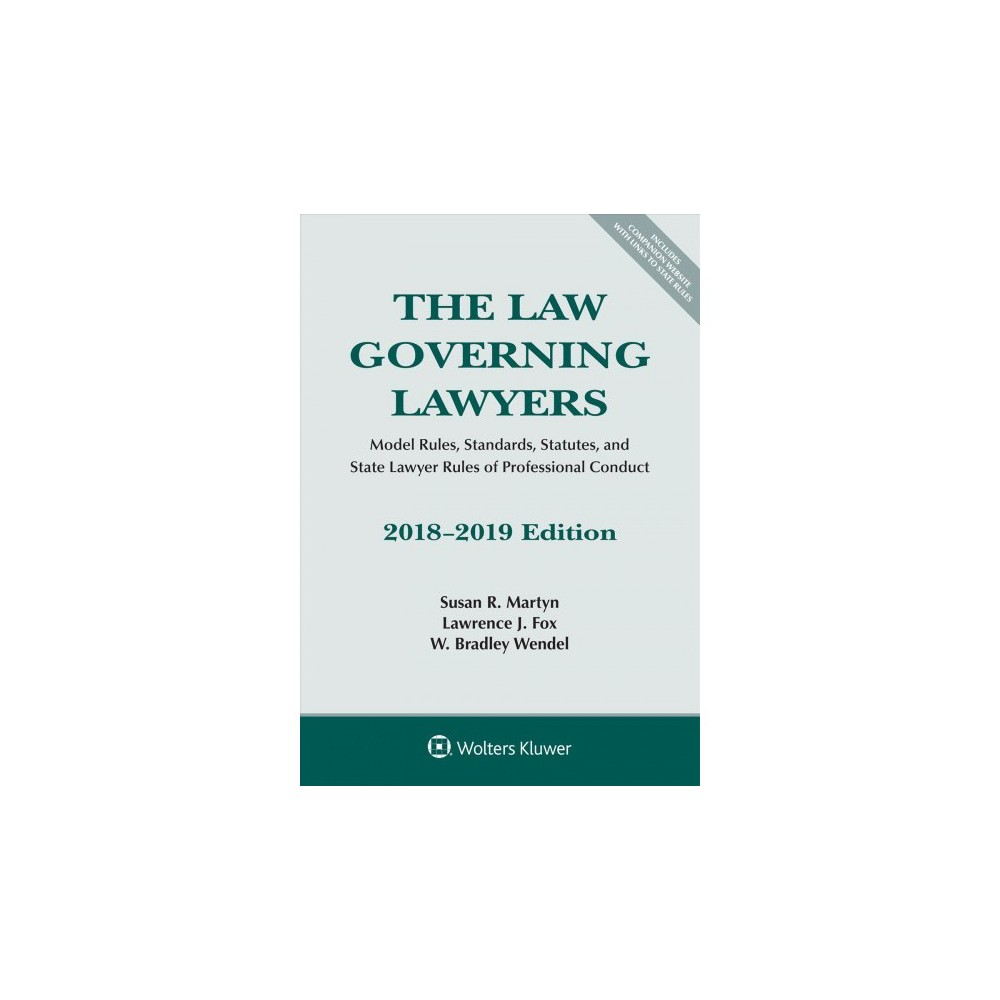 Law Governing Lawyers : Model Rules, Standards, Statutes, and State Lawyer Rules of Professional Conduct