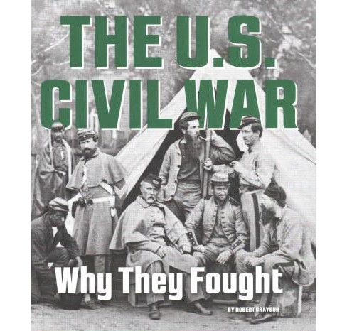U.S. Civil War : Why They Fought (Paperback) (Robert Grayson) - image 1 of 1