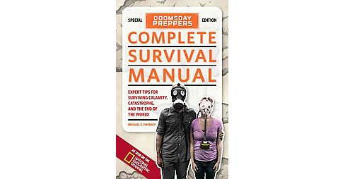 Doomsday Preppers Complete Survival Manual : Expert Tips for Surviving Calamity, Catastrophe, and the - image 1 of 1